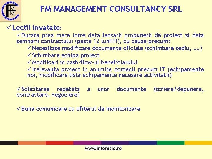FM MANAGEMENT CONSULTANCY SRL üLectii invatate: üDurata prea mare intre data lansarii propunerii de
