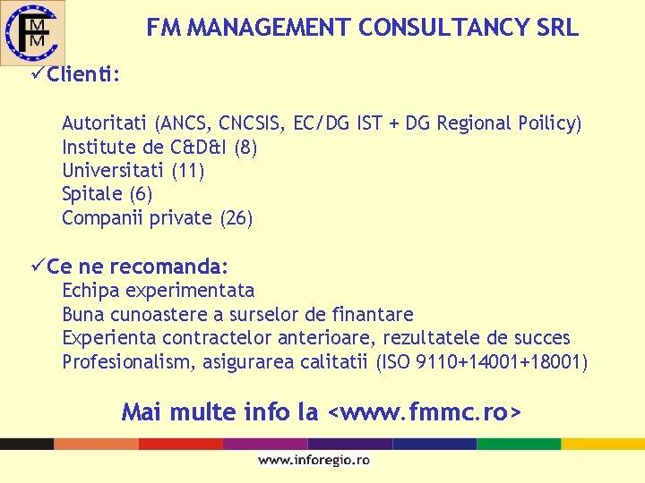 FM MANAGEMENT CONSULTANCY SRL üClienti: Autoritati (ANCS, CNCSIS, EC/DG IST + DG Regional Poilicy)