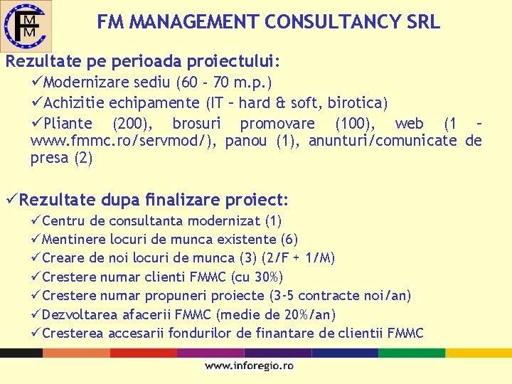 FM MANAGEMENT CONSULTANCY SRL Rezultate pe perioada proiectului: üModernizare sediu (60 - 70 m.