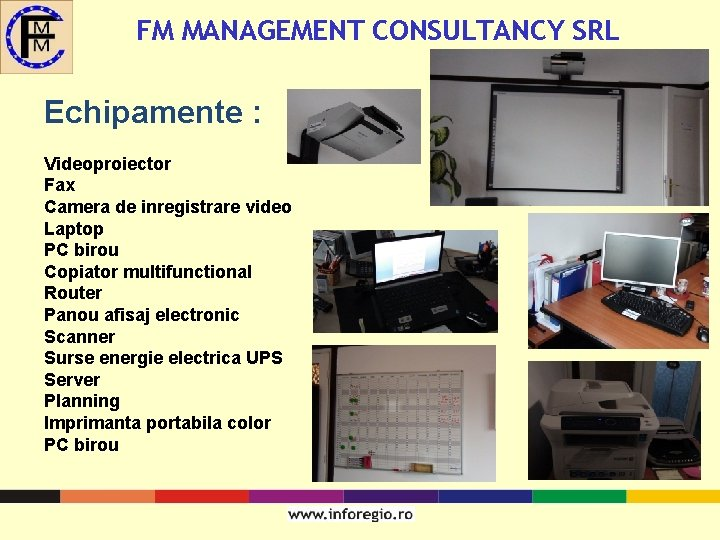 FM MANAGEMENT CONSULTANCY SRL Echipamente : Videoproiector Fax Camera de inregistrare video Laptop PC