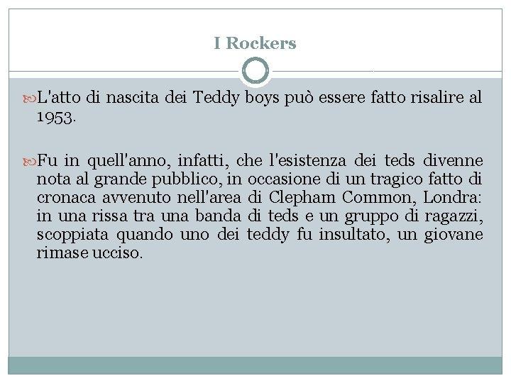 I Rockers L'atto di nascita dei Teddy boys può essere fatto risalire al 1953.