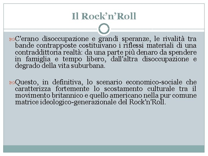 Il Rock'n'Roll C'erano disoccupazione e grandi speranze, le rivalità tra bande contrapposte costituivano i