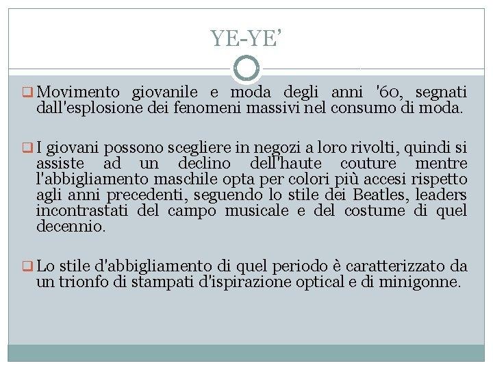 YE-YE' q Movimento giovanile e moda degli anni '60, segnati dall'esplosione dei fenomeni massivi