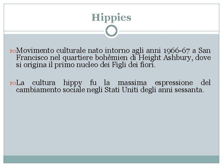 Hippies Movimento culturale nato intorno agli anni 1966 -67 a San Francisco nel quartiere