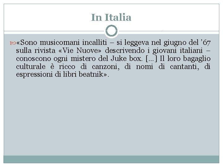 In Italia «Sono musicomani incalliti – si leggeva nel giugno del ' 67 sulla