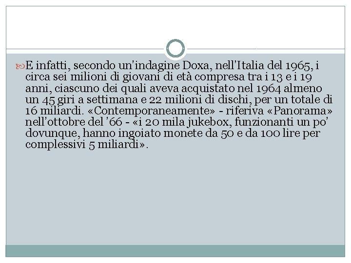 E infatti, secondo un'indagine Doxa, nell'Italia del 1965, i circa sei milioni di