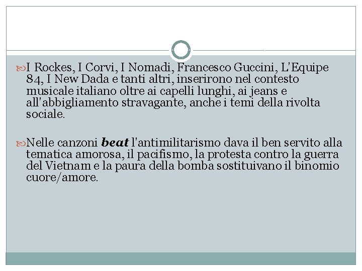 I Rockes, I Corvi, I Nomadi, Francesco Guccini, L'Equipe 84, I New Dada