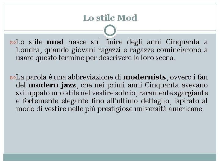Lo stile Mod Lo stile mod nasce sul finire degli anni Cinquanta a Londra,
