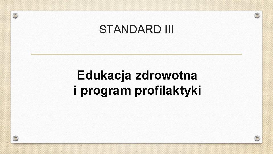 STANDARD III Edukacja zdrowotna i program profilaktyki