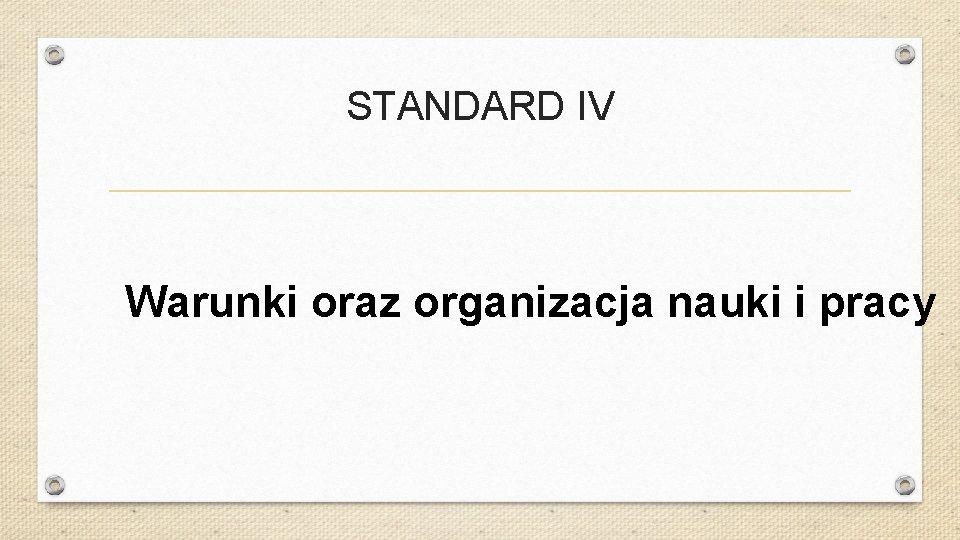 STANDARD IV Warunki oraz organizacja nauki i pracy