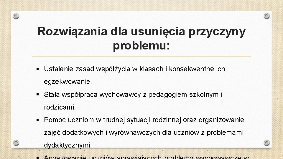 Rozwiązania dla usunięcia przyczyny problemu: § Ustalenie zasad współżycia w klasach i konsekwentne ich