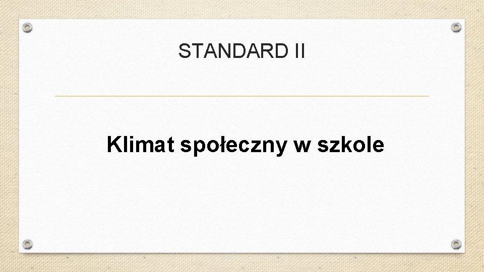 STANDARD II Klimat społeczny w szkole