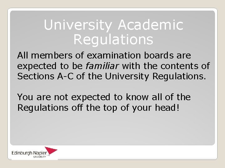 University Academic Regulations All members of examination boards are expected to be familiar with