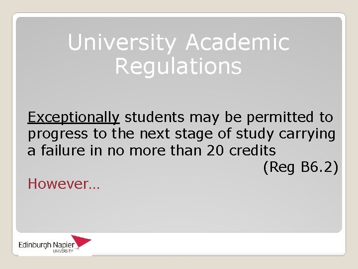 University Academic Regulations Exceptionally students may be permitted to progress to the next stage