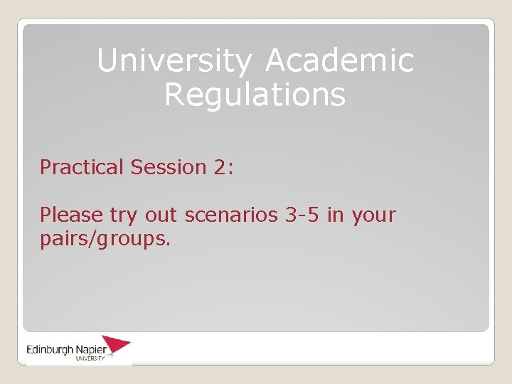 University Academic Regulations Practical Session 2: Please try out scenarios 3 -5 in your