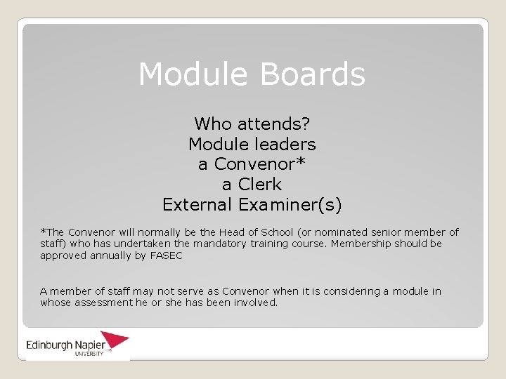 Module Boards Who attends? Module leaders a Convenor* a Clerk External Examiner(s) *The Convenor