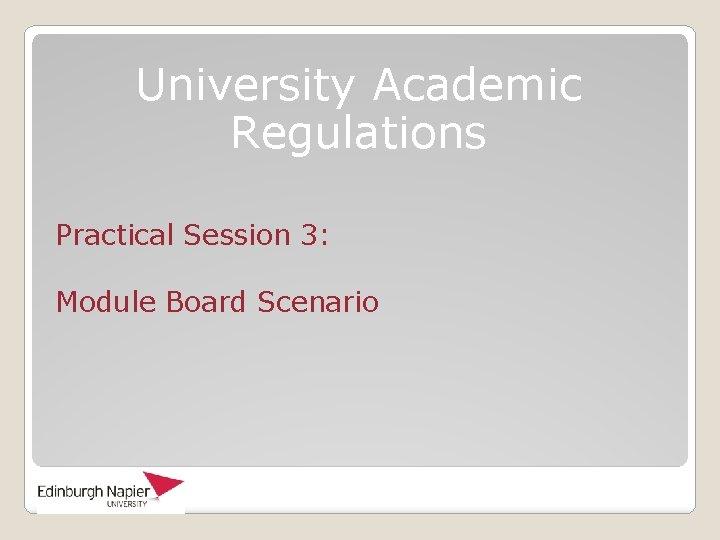 University Academic Regulations Practical Session 3: Module Board Scenario