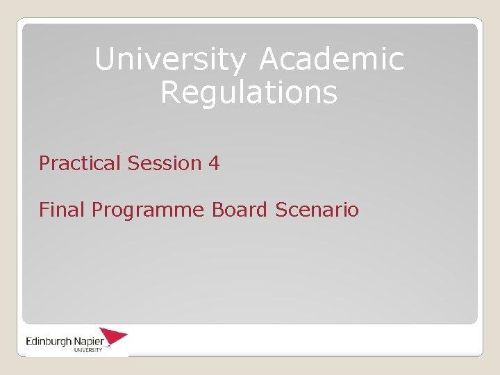 University Academic Regulations Practical Session 4 Final Programme Board Scenario