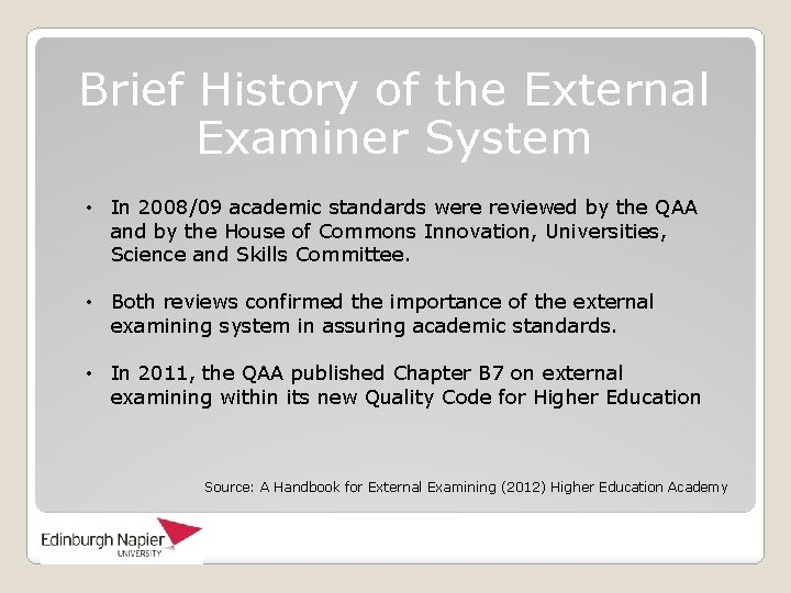 Brief History of the External Examiner System • In 2008/09 academic standards were reviewed