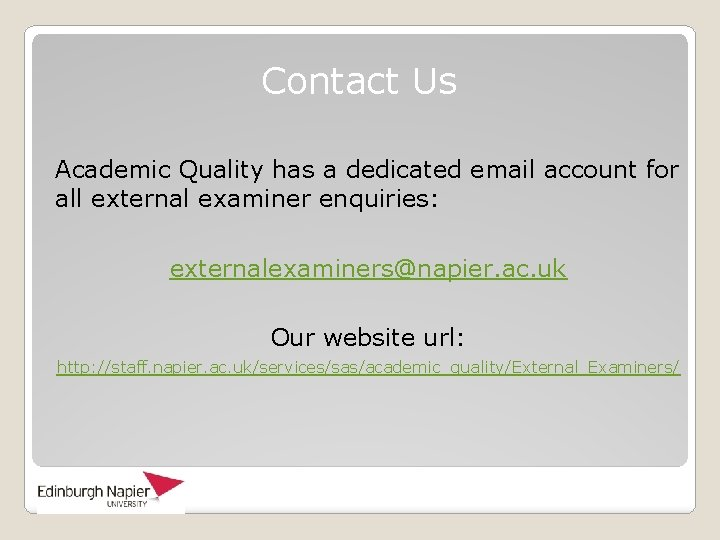 Contact Us Academic Quality has a dedicated email account for all external examiner enquiries:
