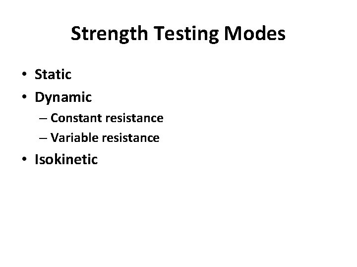 Strength Testing Modes • Static • Dynamic – Constant resistance – Variable resistance •