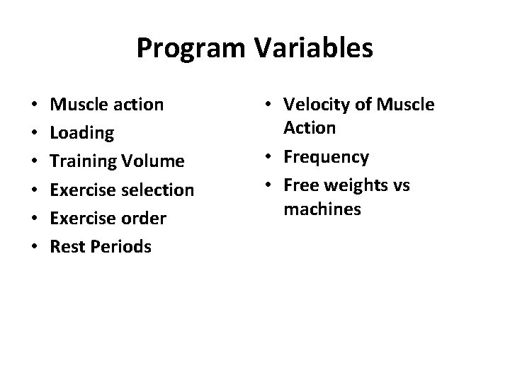 Program Variables • • • Muscle action Loading Training Volume Exercise selection Exercise order