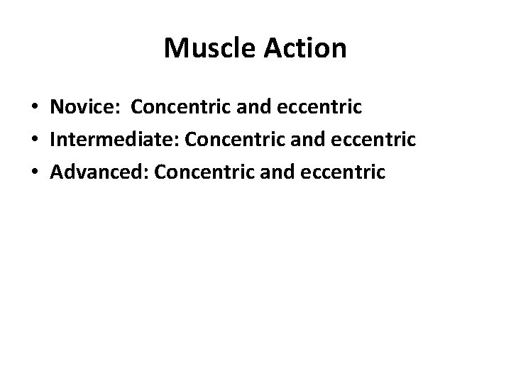 Muscle Action • Novice: Concentric and eccentric • Intermediate: Concentric and eccentric • Advanced: