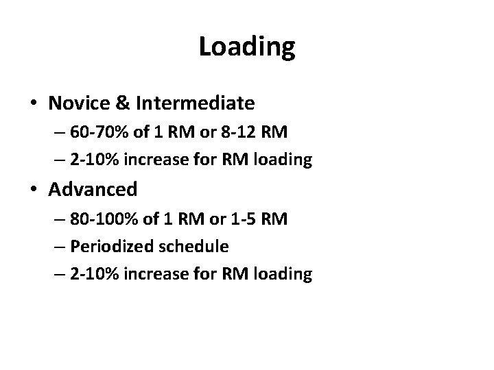 Loading • Novice & Intermediate – 60 -70% of 1 RM or 8 -12