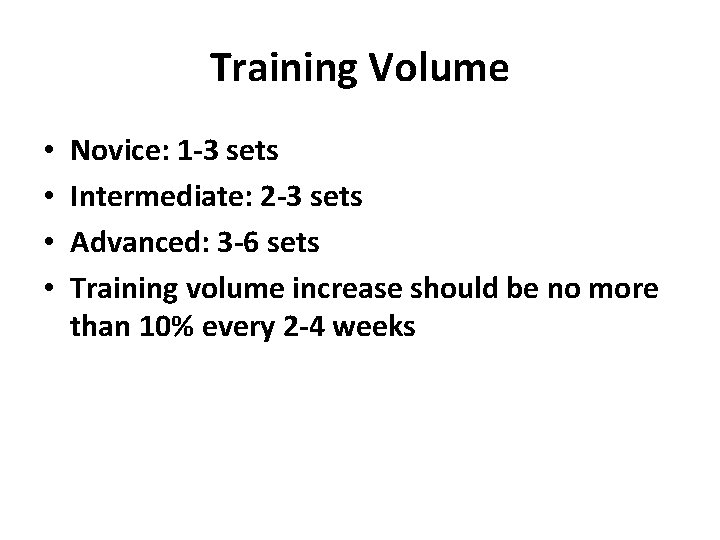Training Volume • • Novice: 1 -3 sets Intermediate: 2 -3 sets Advanced: 3