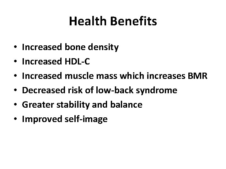 Health Benefits • • • Increased bone density Increased HDL-C Increased muscle mass which