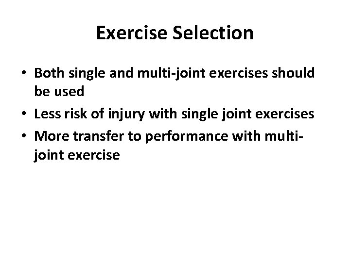 Exercise Selection • Both single and multi-joint exercises should be used • Less risk