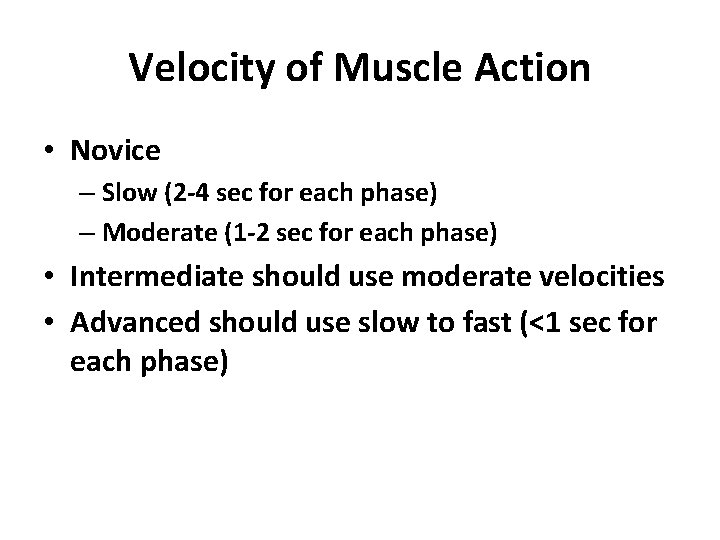 Velocity of Muscle Action • Novice – Slow (2 -4 sec for each phase)