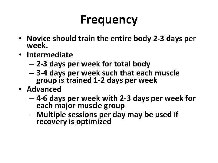 Frequency • Novice should train the entire body 2 -3 days per week. •
