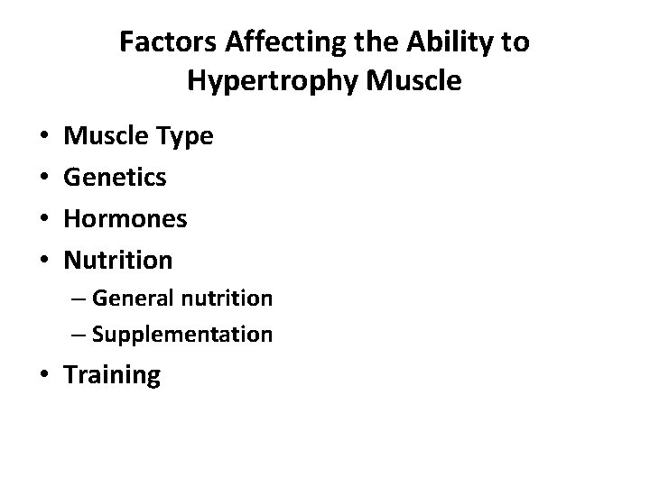 Factors Affecting the Ability to Hypertrophy Muscle • • Muscle Type Genetics Hormones Nutrition