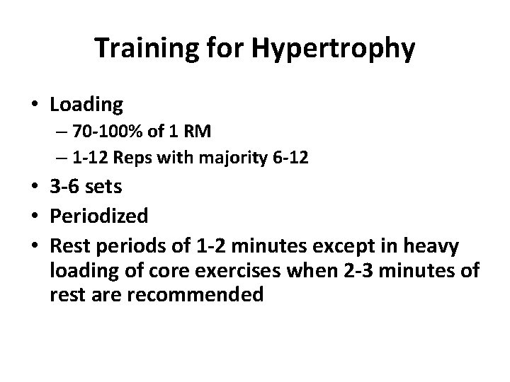 Training for Hypertrophy • Loading – 70 -100% of 1 RM – 1 -12