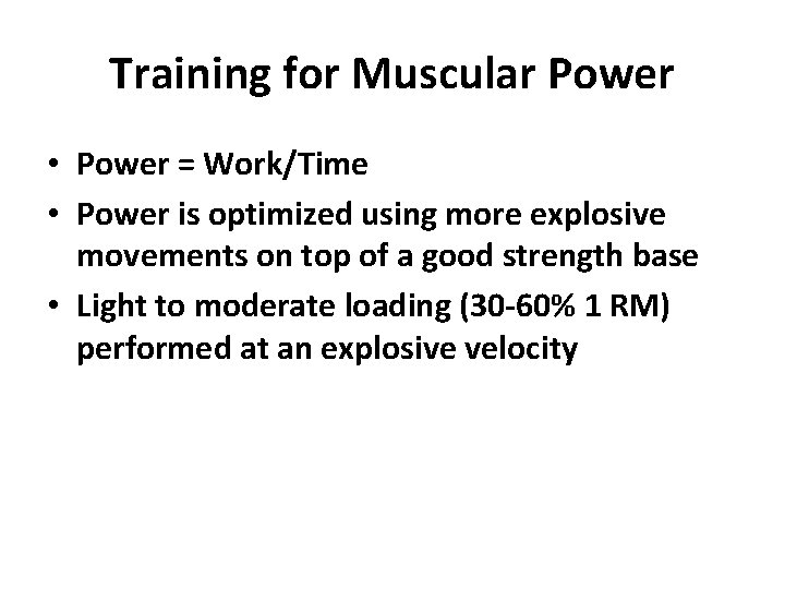 Training for Muscular Power • Power = Work/Time • Power is optimized using more