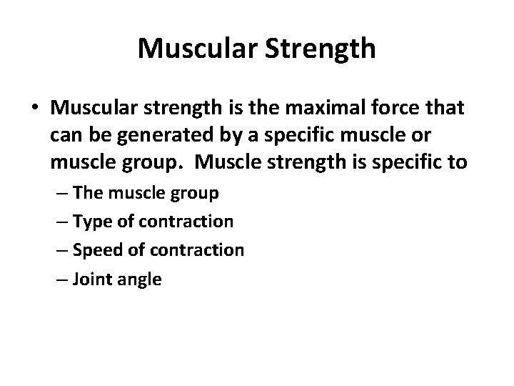 Muscular Strength • Muscular strength is the maximal force that can be generated by