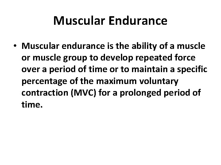 Muscular Endurance • Muscular endurance is the ability of a muscle or muscle group