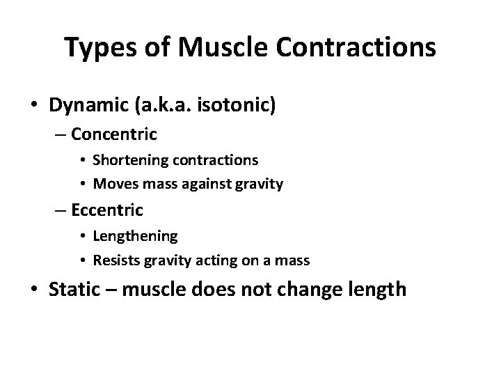 Types of Muscle Contractions • Dynamic (a. k. a. isotonic) – Concentric • Shortening