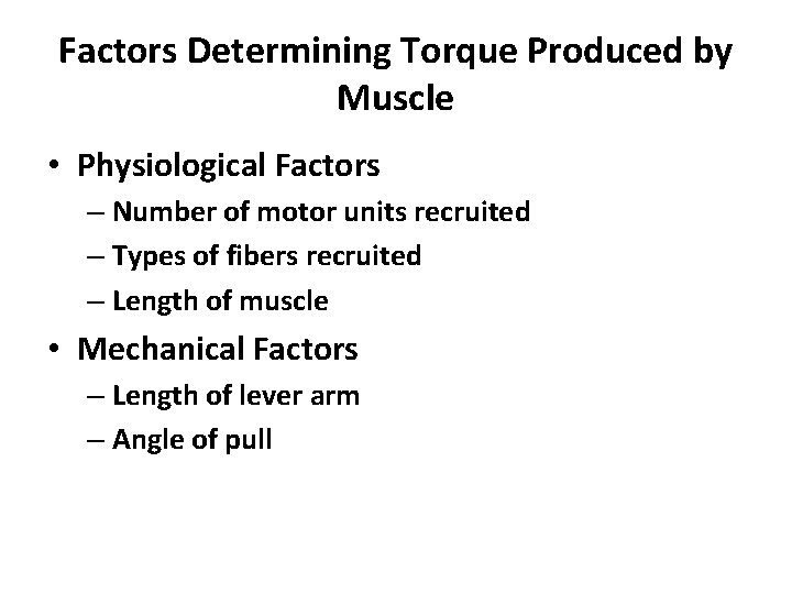 Factors Determining Torque Produced by Muscle • Physiological Factors – Number of motor units