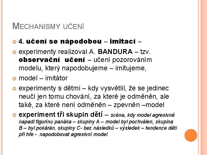 MECHANISMY UČENÍ 4. učení se nápodobou – imitací – experimenty realizoval A. BANDURA –