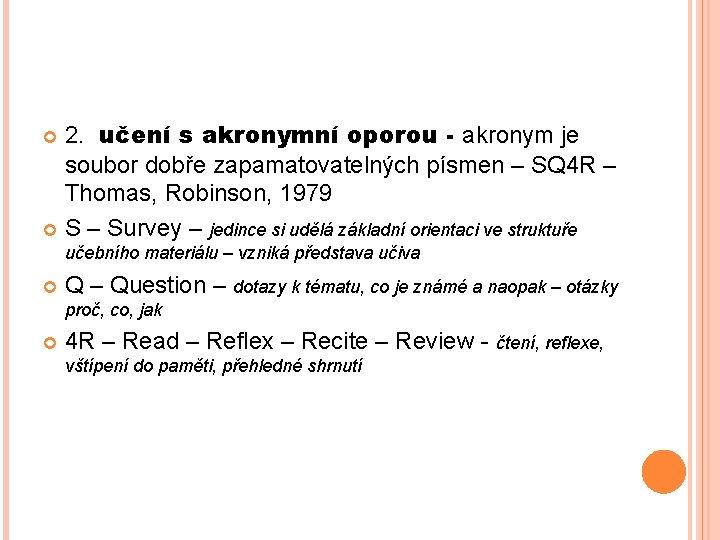 2. učení s akronymní oporou - akronym je soubor dobře zapamatovatelných písmen – SQ