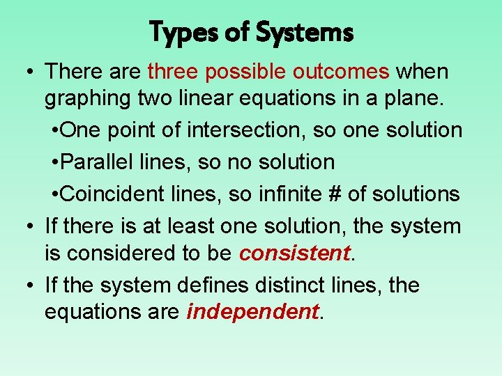 Types of Systems • There are three possible outcomes when graphing two linear equations