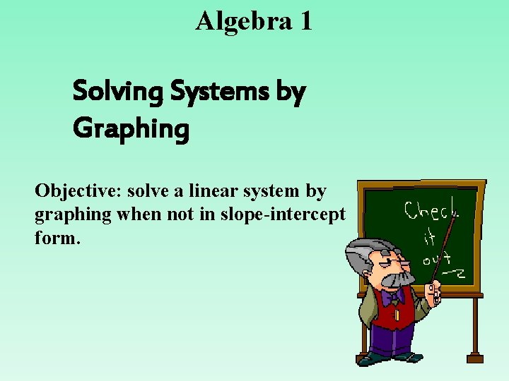 Algebra 1 Solving Systems by Graphing Objective: solve a linear system by graphing when