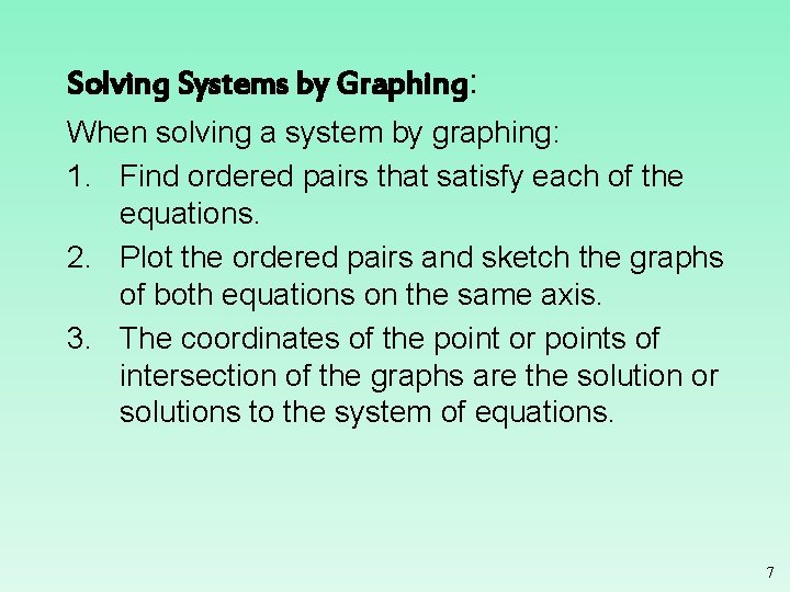 Solving Systems by Graphing: When solving a system by graphing: 1. Find ordered pairs