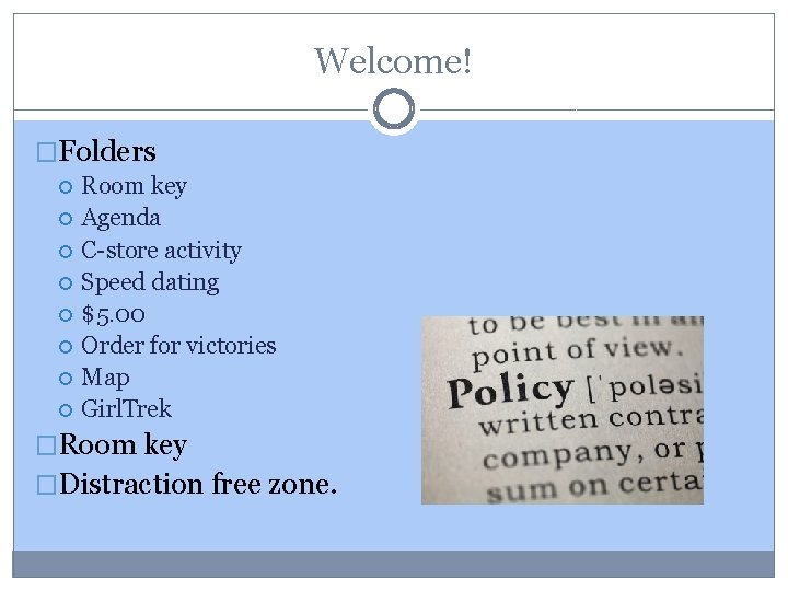 Welcome! �Folders Room key Agenda C-store activity Speed dating $5. 00 Order for victories