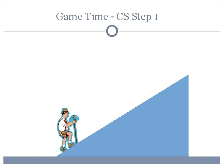 Game Time – CS Step 1