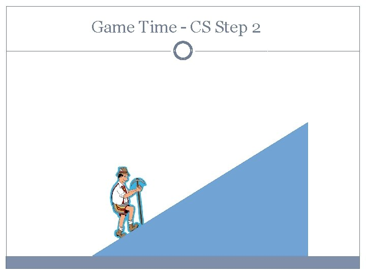 Game Time – CS Step 2