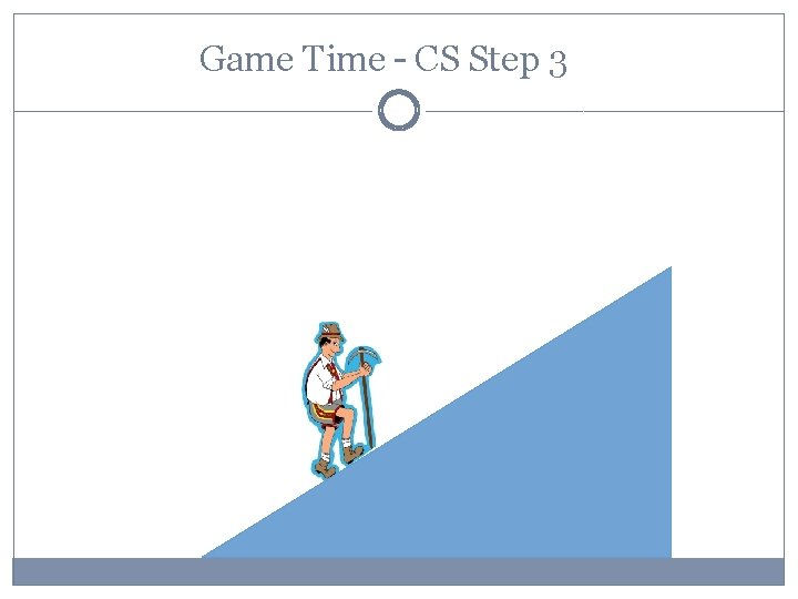 Game Time – CS Step 3