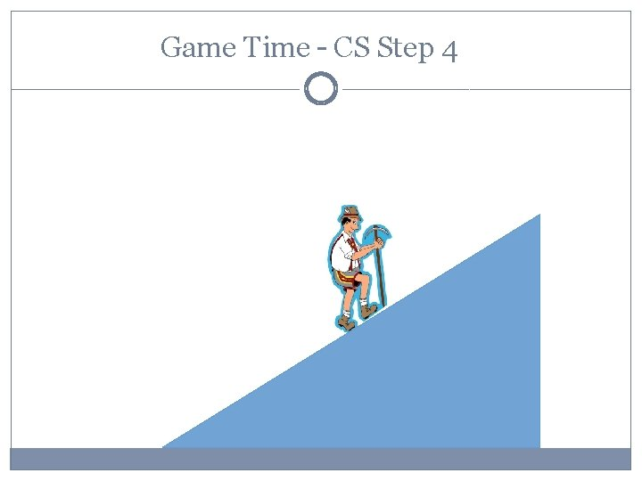 Game Time – CS Step 4